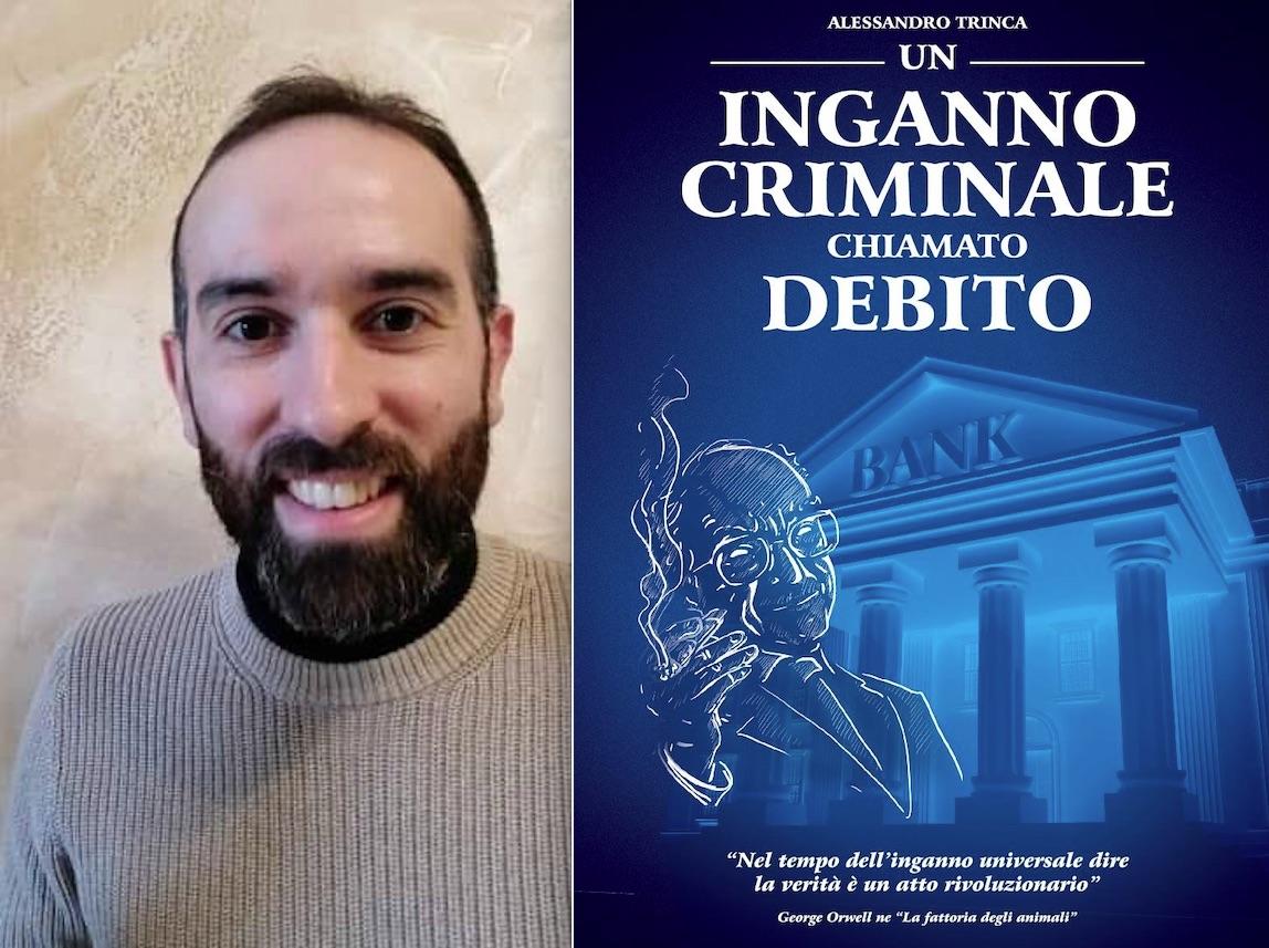 L'INGANNO CRIMINALE CHIAMATO DEBITO. Il Libro Semplice ed Esplosivo di Alessandro Trinca