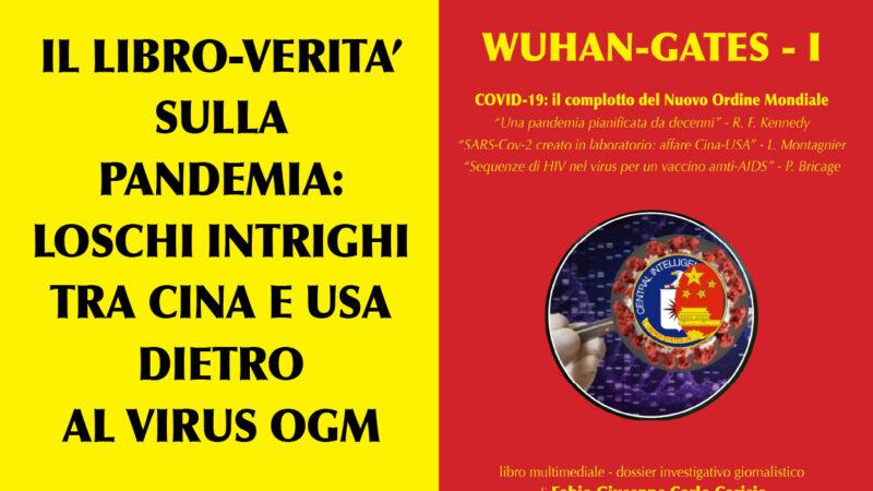 WUHAN-GATES… COVID-19: IL COMPLOTTO DEL NUOVO ORDINE MONDIALE. Ecco il libro! Sostieni la Verità…